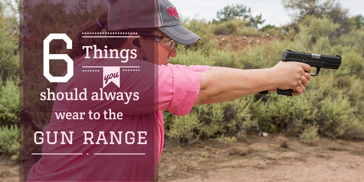 6 things you should always wer to the gun range