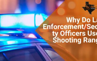 Why Do Law Enforcement/Security Officers Use a Shooting Range? 7