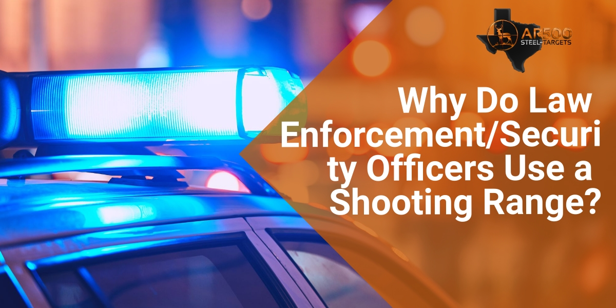 Why Do Law Enforcement/Security Officers Use a Shooting Range? 1