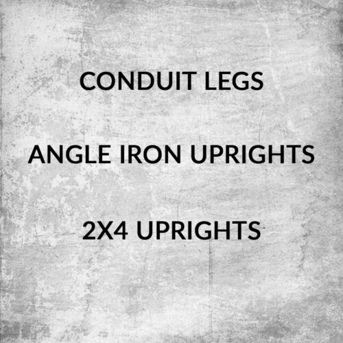 Angle Iron Uprights, 2x4 Uprights or Conduit Legs 6