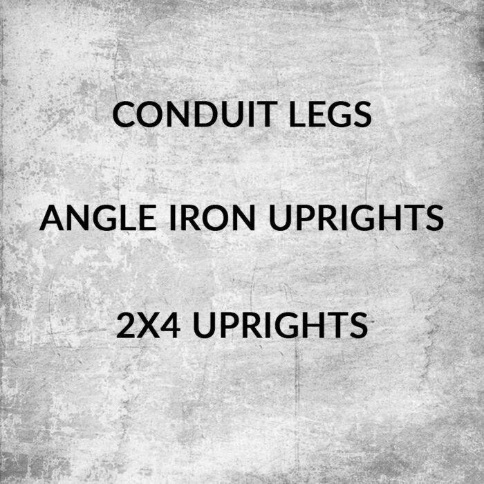 Angle Iron Uprights, 2x4 Uprights or Conduit Legs 1