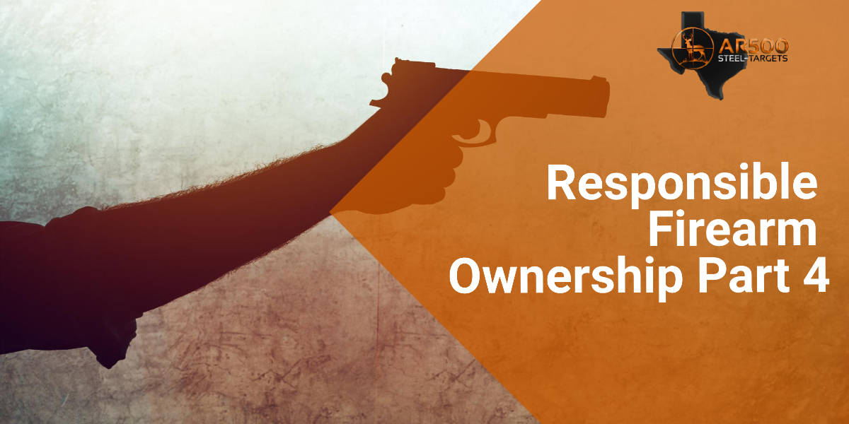 Responsible Firearm Ownership Part 4